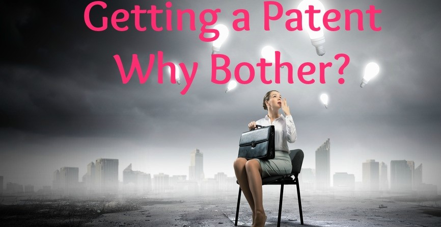 Getting a Patent – Why bother?