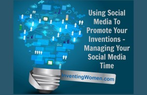 """Using Social Media To Promote Your Inventions - Managing Your Social """