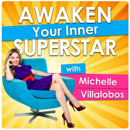 """Awaken Your Inner Superstar with Michelle Villalobos"""
