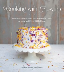 """Cooking with Flowers: Sweet and Savory Recipes with Rose Petals, Lilacs, Lavender, and Other Edible Flowers"""