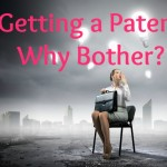 Getting a Patent - Why bother?