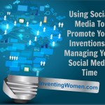 Using Social Media To Promote Your Inventions - Managing Your Social Media Time