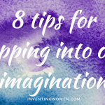 8 Tips for TAPPING  INTO YOUR IMAGINATION